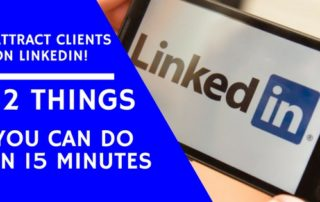 Attract Clients on LinkedIn! 12 Things You Can Do in 15 Minutes