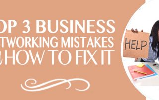 Top 3 Business Networking Mistakes and How to Fix It