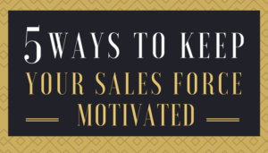 Keep Your Sales Force Motivated