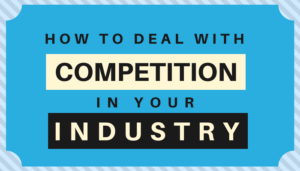 How to Deal with Competition in Your Industry