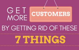 Get More Customers By Getting Rid of These 7 Things