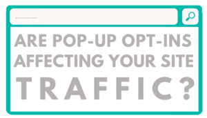 Are Pop-Up Opt-Ins Affecting Your Site Traffic?