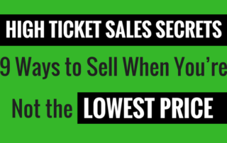 High Ticket Sales – 9 Ways to Sell When You're Not the Lowest Price