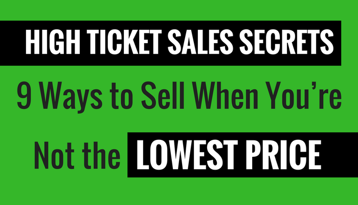 High Ticket Sales - 9 Ways to Sell When You're Not the