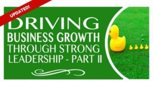 Driving Business Growth Through Strong Leadership Part 2 [UPDATED]