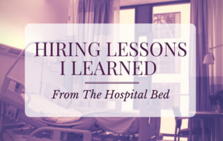 Hiring Lessons I Learned from the Hospital Bed