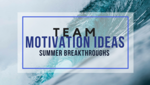 Team Motivation Ideas During Summer Months