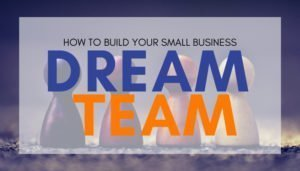 How to Build Your Small Business Dream Team - Featured