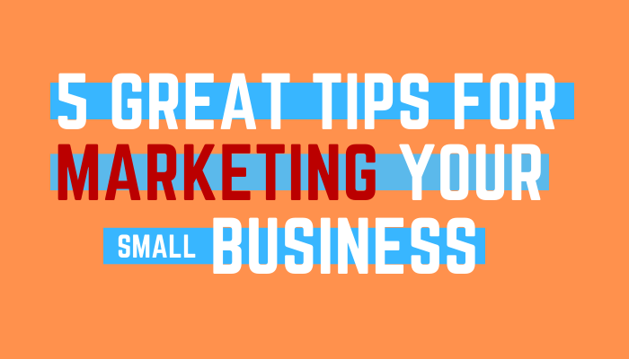 5 great tips for marketing your small business