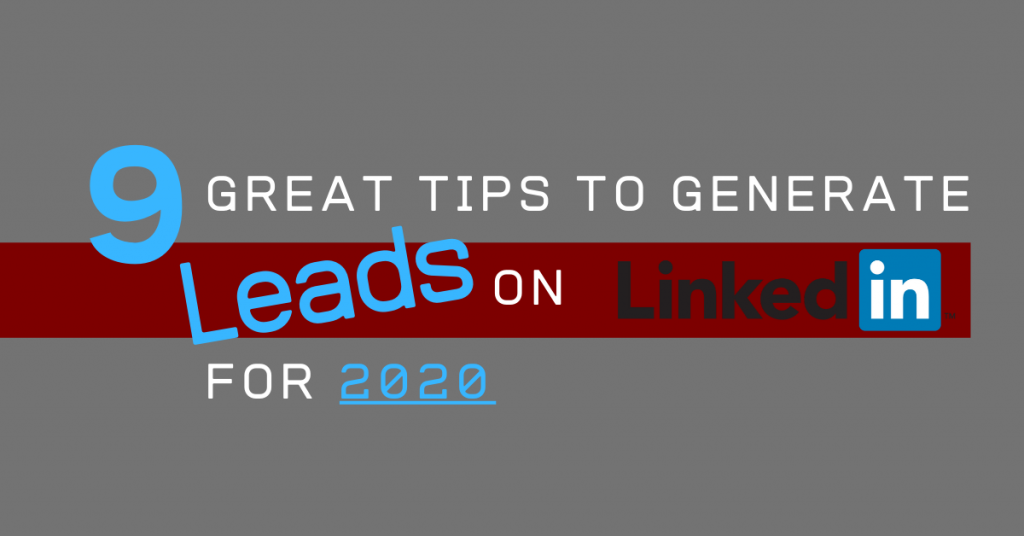 9 Great Tips to Generate Leads on LinkedIn for 2020