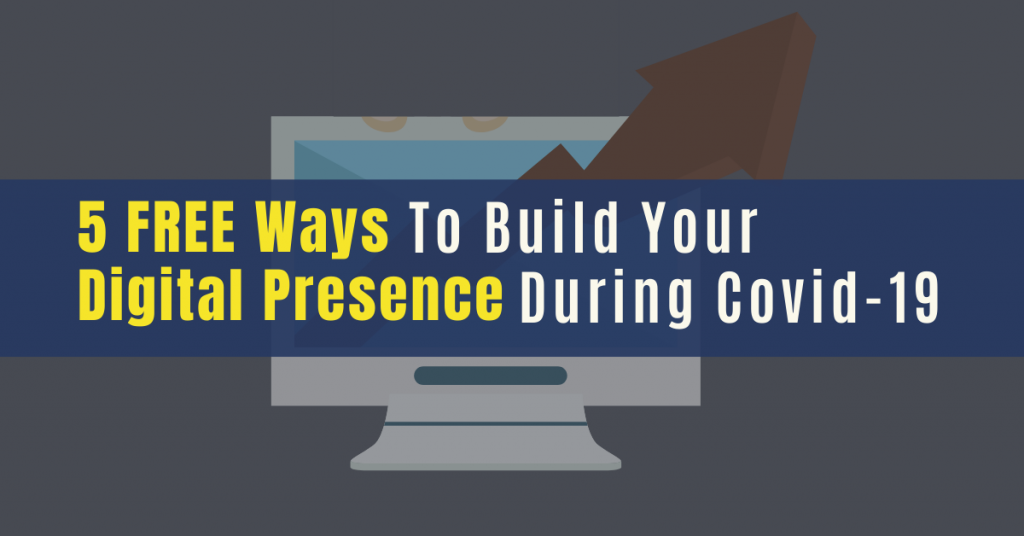 5 FREE Ways to Build Your Digital Presence During Covid-19